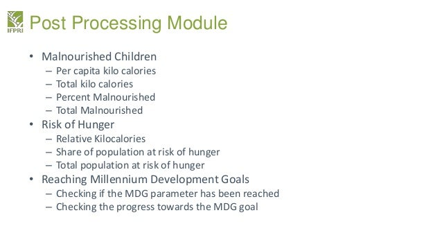 Post Processing Module • Malnourished Children – Per capita kilo calories – Total kilo calories – Percent Malnourished – T...