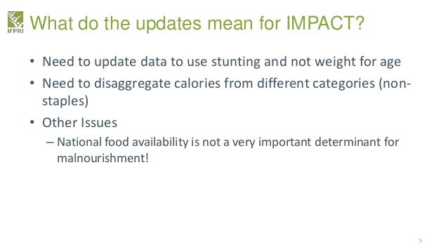 What do the updates mean for IMPACT? • Need to update data to use stunting and not weight for age • Need to disaggregate c...