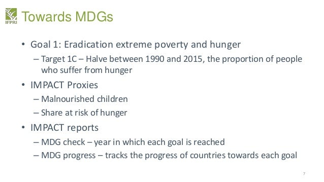 Towards MDGs • Goal 1: Eradication extreme poverty and hunger – Target 1C – Halve between 1990 and 2015, the proportion of...