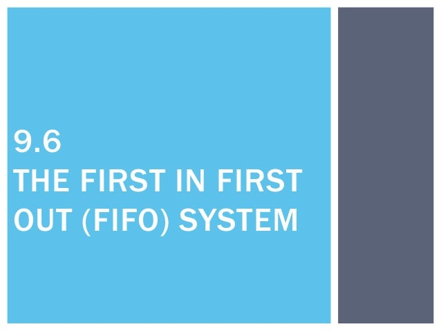 9.6 THE FIRST IN FIRST OUT (FIFO) SYSTEM