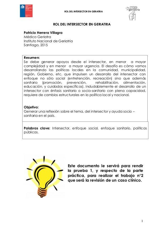 ROL DEL INTERSECTOR EN GERIATRIA 1 ROL DEL INTERSECTOR EN GERIATRIA Patricio Herrera Villagra Médico Geriatra Instituto Na...
