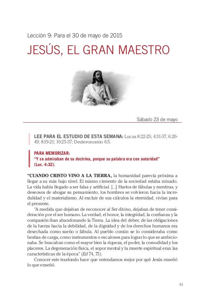61 Lección 9: Para el 30 de mayo de 2015 JESÚS, EL GRAN MAESTRO Sábado 23 de mayo LEE PARA EL ESTUDIO DE ESTA SEMANA: Luca...