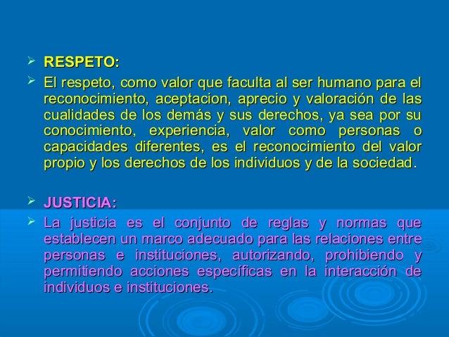 TOLERANCIA: es la expresión clara de respeto por los demás. HONESTIDAD: La honestidad es la capacidad de decir la verdad y...