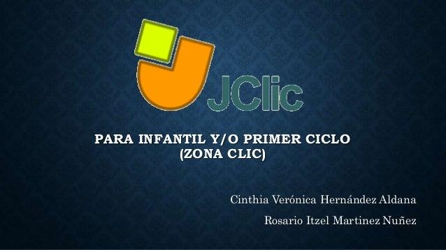 PARA INFANTIL Y/O PRIMER CICLO (ZONA CLIC) Cinthia Verónica Hernández Aldana Rosario Itzel Martinez Nuñez