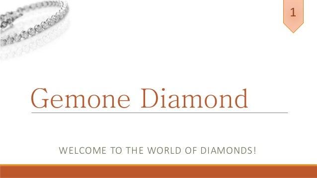 Gemone Diamond WELCOME TO THE WORLD OF DIAMONDS! 1