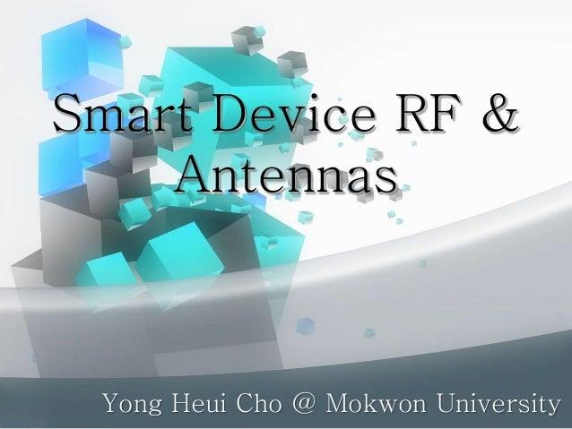 Smart Device RF & Antennas Yong Heui Cho @ Mokwon University