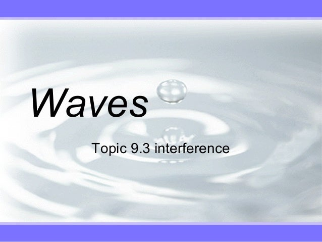 Waves Topic 9.3 interference