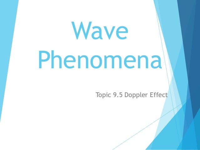 Wave Phenomena Topic 9.5 Doppler Effect