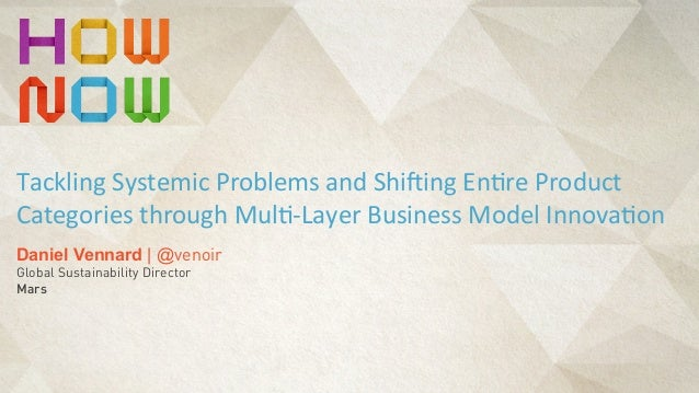 Daniel Vennard | @venoir Global Sustainability Director Mars Tackling  Systemic  Problems  and  Shi6ing  En8re ...