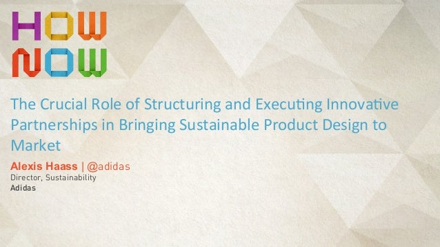 Alexis Haass | @adidas Director, Sustainability Adidas The  Crucial  Role  of  Structuring  and  Execu6ng  I...
