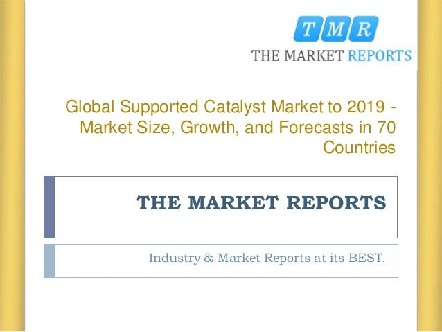 THE MARKET REPORTS Industry & Market Reports at its BEST. Global Supported Catalyst Market to 2019 - Market Size, Growth, ...