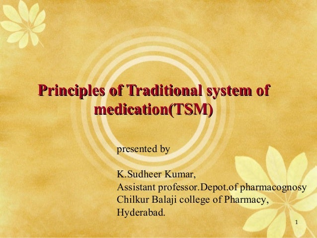 Principles of Traditional system ofPrinciples of Traditional system of medication(TSM)medication(TSM) presented by K.Sudhe...