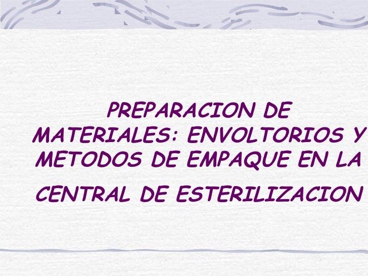 PREPARACION DEMATERIALES: ENVOLTORIOS YMETODOS DE EMPAQUE EN LACENTRAL DE ESTERILIZACION