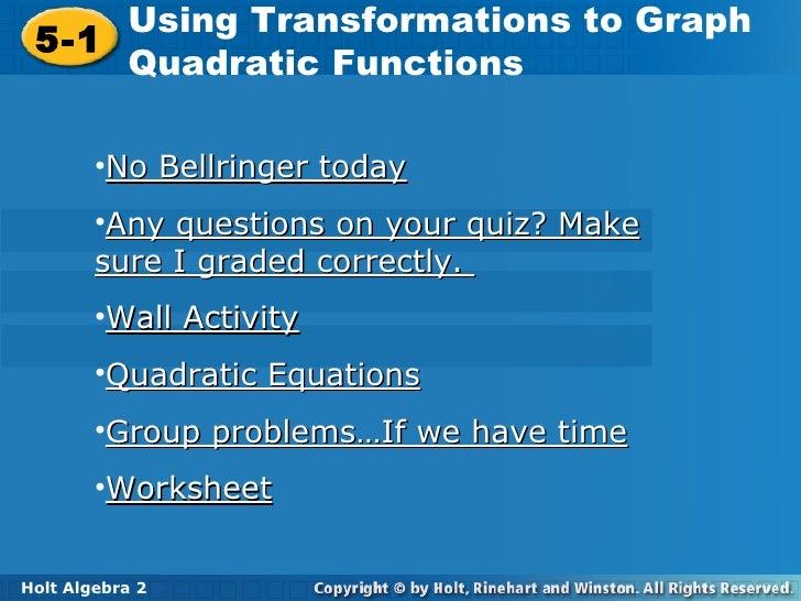 5-1 Using Transformations to Graph Quadratic Functions Holt Algebra 2 <ul><li>No Bellringer today </li></ul><ul><li>Any qu...