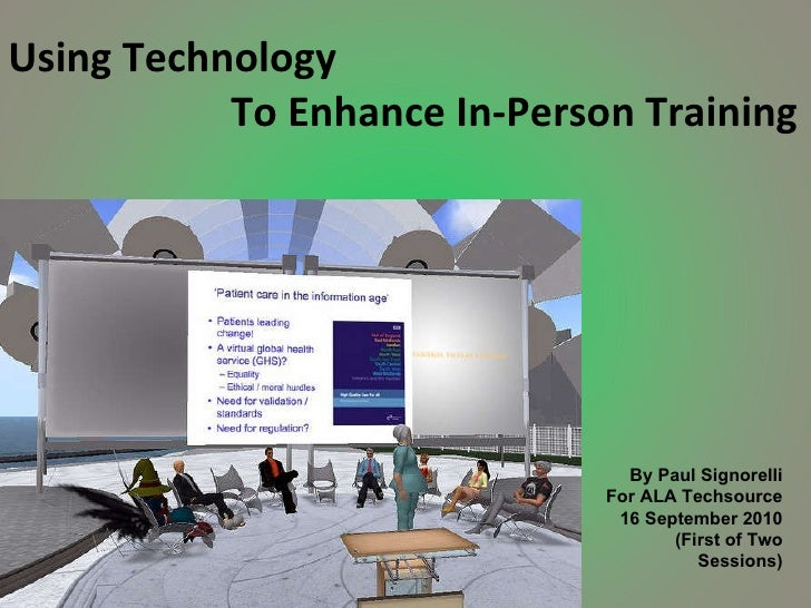 Using Technology   To Enhance In-Person Training By Paul Signorelli For ALA Techsource 16 September 2010 (First of Two Ses...