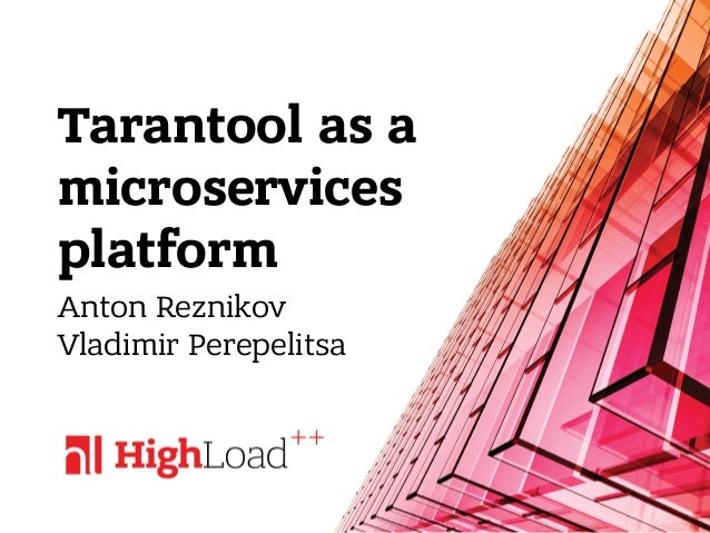 Tarantool as a microservices platform Anton Reznikov Vladimir Perepelitsa