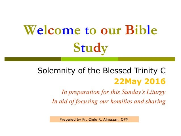Welcome to our Bible Study Solemnity of the Blessed Trinity C 22May 2016 In preparation for this Sunday's Liturgy In aid o...