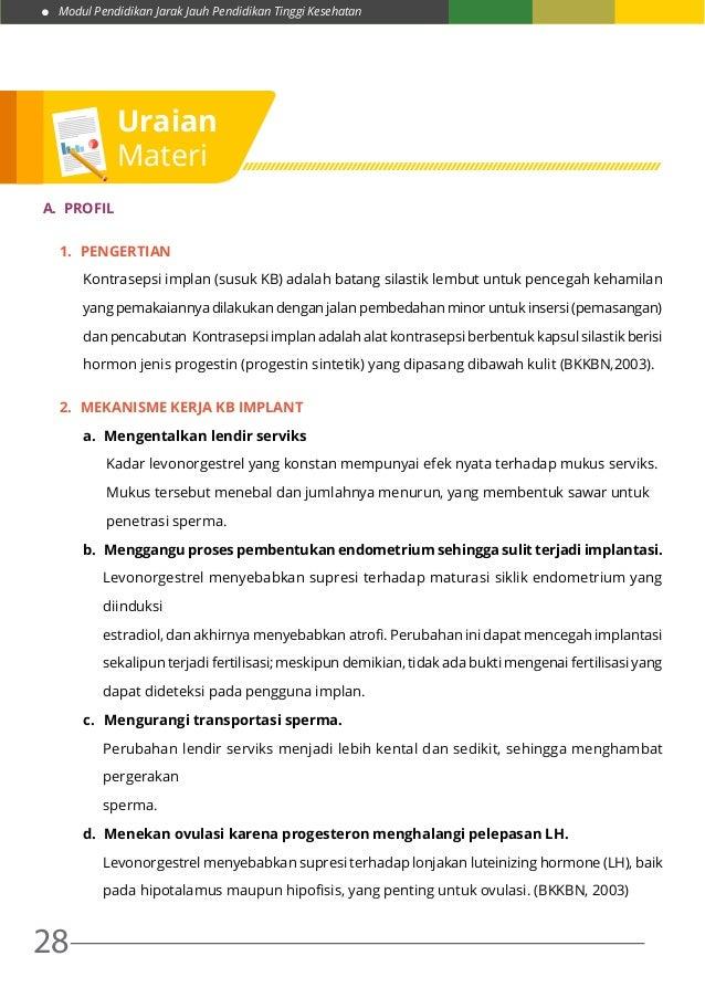 Modul Pendidikan Jarak Jauh Pendidikan Tinggi Kesehatan 28 A. PROFIL 1. Pengertian Kontrasepsi implan (susuk KB) adalah ...
