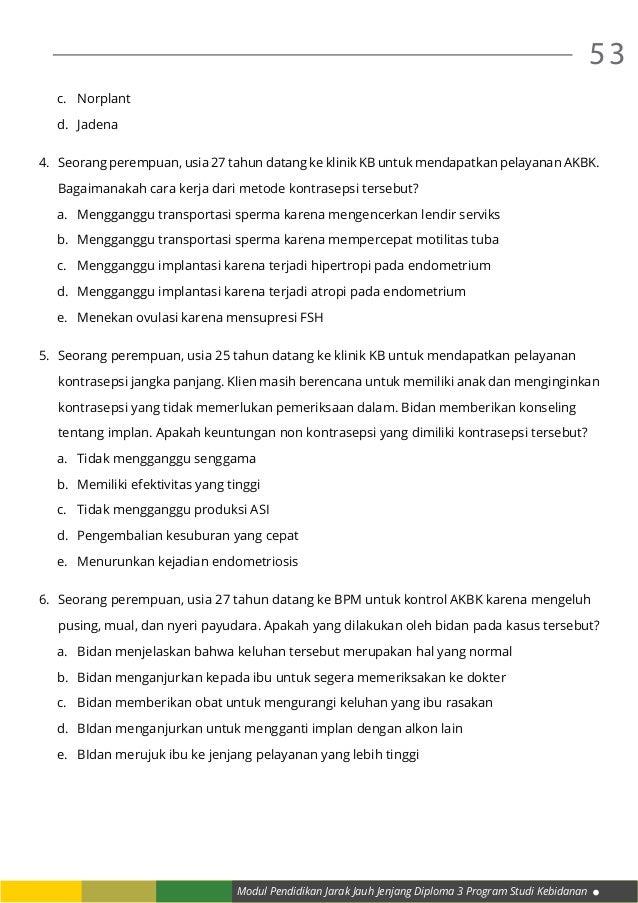 Modul Pendidikan Jarak Jauh Jenjang Diploma 3 Program Studi Kebidanan 53 c.Norplant d.Jadena 4. Seorang perempuan, usia...