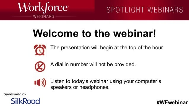#WFwebinar Sponsored by The presentation will begin at the top of the hour. A dial in number will not be provided. Listen ...