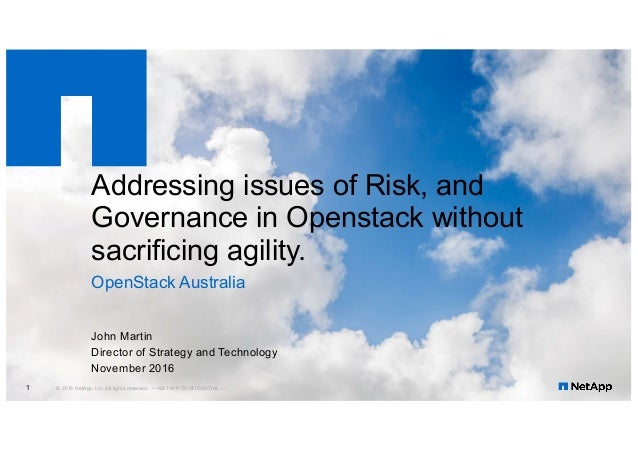 Addressing issues of Risk, and Governance in Openstack without sacrificing agility. OpenStack Australia John Martin Dir...