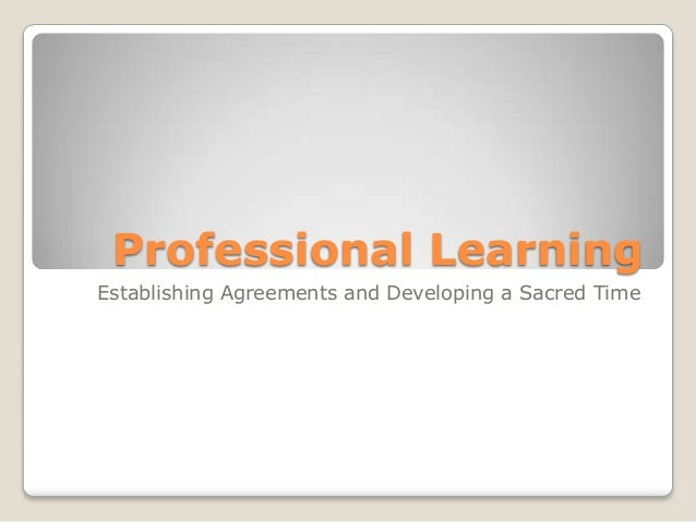Professional Learning Establishing Agreements and Developing a Sacred Time