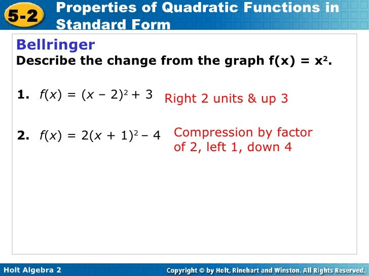 Bellringer Describe the change from the graph f(x) = x 2 . 2.   f ( x ) = 2( x  + 1) 2  – 4 1.   f ( x ) = ( x  – 2) 2  + ...