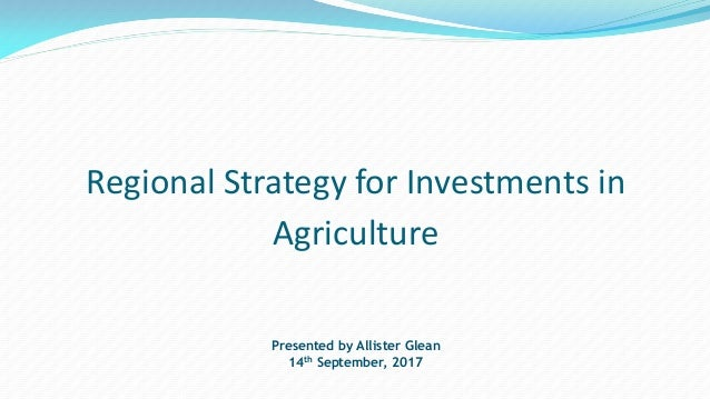 Regional Strategy for Investments in Agriculture Presented by Allister Glean 14th September, 2017