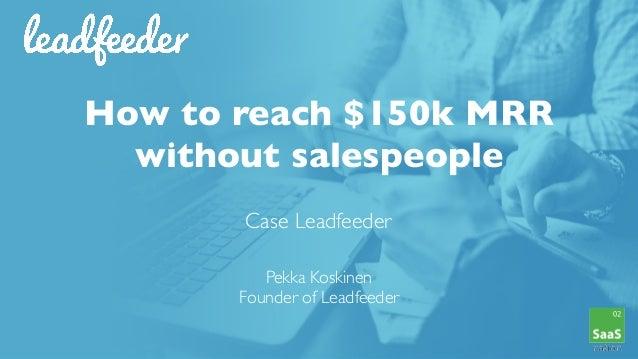 How to reach $150k MRR without salespeople Case Leadfeeder  Pekka Koskinen Founder of Leadfeeder
