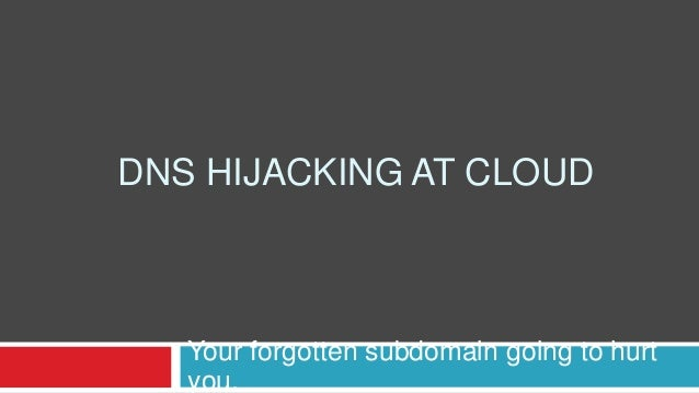 DNS HIJACKING AT CLOUD Your forgotten subdomain going to hurt you.