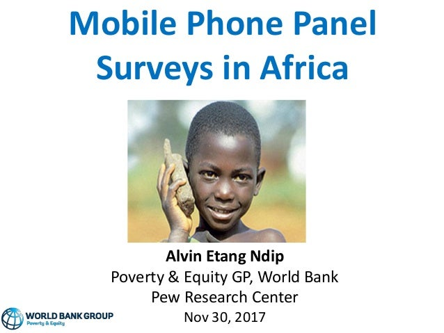 Mobile Phone Panel Surveys in Africa Alvin Etang Ndip Poverty & Equity GP, World Bank Pew Research Center Nov 30, 2017