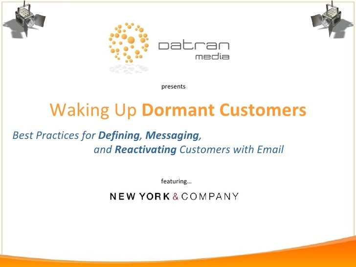 Waking Up  Dormant Customers Best Practices for  Defining ,  Messaging ,  and  Reactivating  Customers with Email presents...