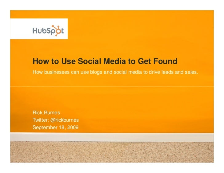 How to Use Social Media to Get Found How businesses can use blogs and social media to drive leads and sales.     Rick Burn...