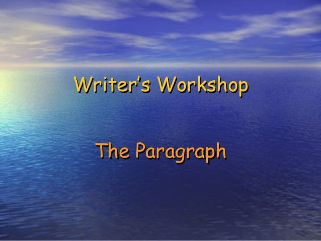 Writer's WorkshopWriter's Workshop The ParagraphThe Paragraph