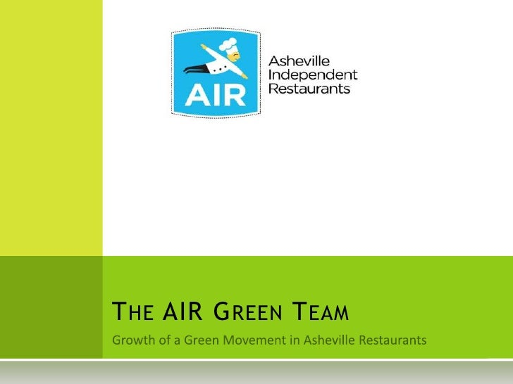 Growth of a Green Movement in Asheville Restaurants<br />The AIR Green Team <br />