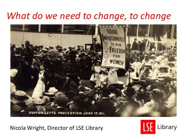 What do we need to change, to change Nicola Wright, Director of LSE Library
