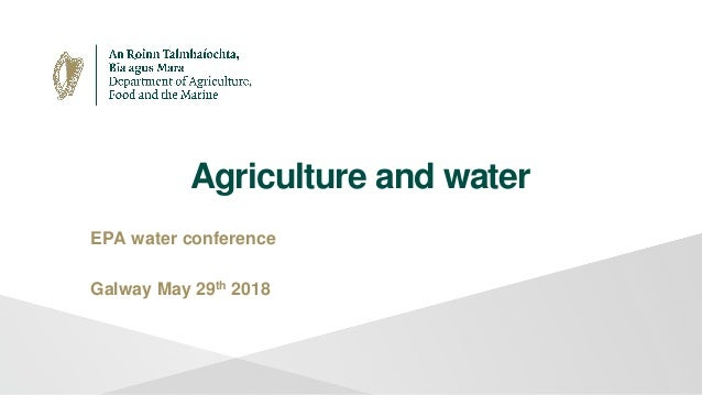 Agriculture and water EPA water conference Galway May 29th 2018