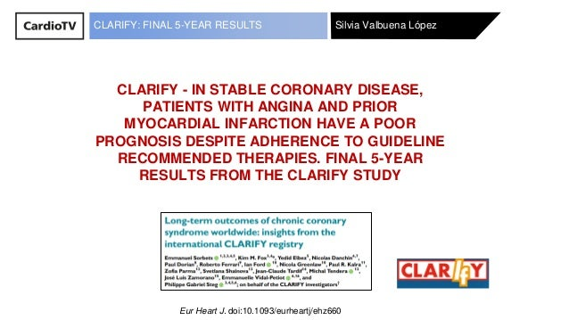 Silvia Valbuena LópezCLARIFY: FINAL 5-YEAR RESULTS Eur Heart J. doi:10.1093/eurheartj/ehz660 CLARIFY - IN STABLE CORONARY ...