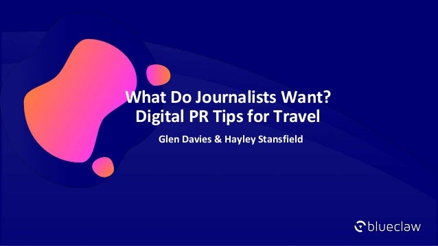What Do Journalists Want? Digital PR Tips for Travel Glen Davies & Hayley Stansfield