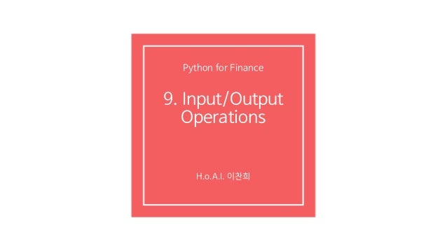 9. Input/Output Operations H.o.A.I. 이찬희 Python for Finance