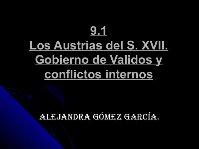 9.19.1Los Austrias del S. XVII.Los Austrias del S. XVII.Gobierno de Validos yGobierno de Validos yconflictos internosconfl...