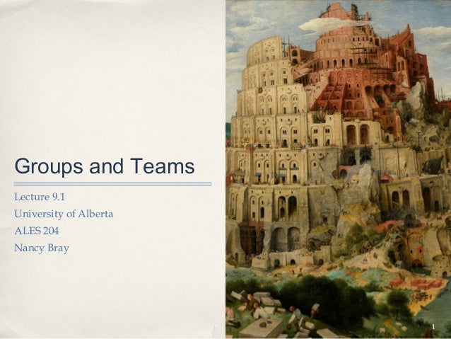 Groups and TeamsLecture 9.1University of AlbertaALES 204Nancy Bray                        1