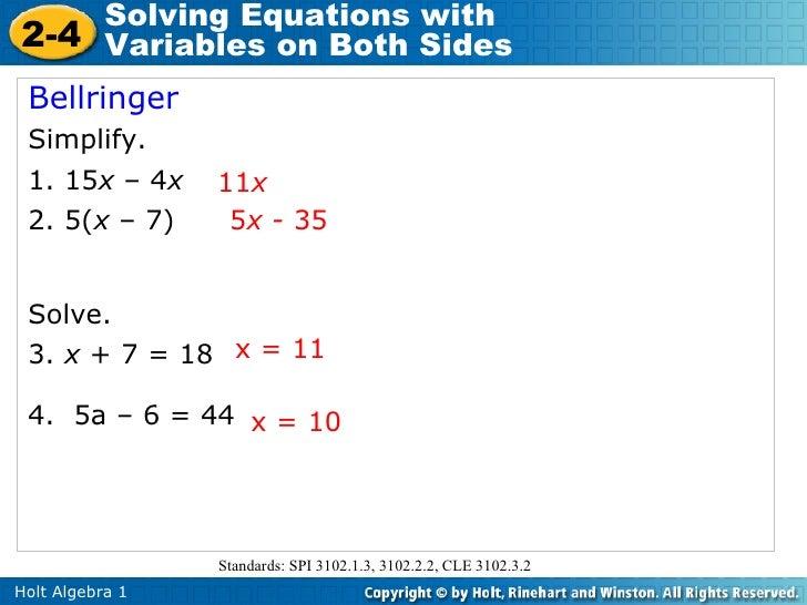 Bellringer Simplify.  1. 15 x  – 4 x 2. 5( x  – 7)  Solve. 3.  x  + 7 = 18 4.  5a – 6 = 44 11 x 5 x  - 35 x = 11 x = 10 St...