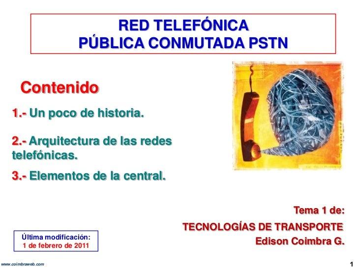 RED TELEFÓNICA <br />PÚBLICA CONMUTADA PSTN<br />Contenido<br />1.- Un poco de historia.<br />2.- Arquitectura de las rede...