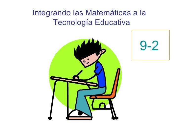 Integrando las Matemáticas a la  Tecnología Educativa 9-2