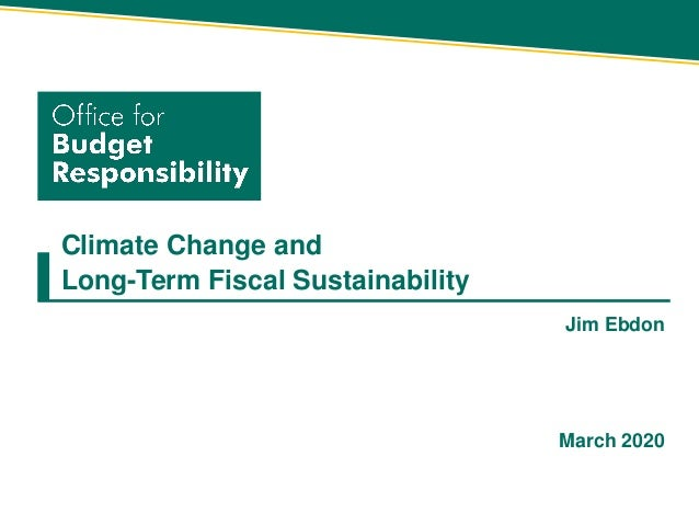 Climate Change and Long-Term Fiscal Sustainability Jim Ebdon March 2020