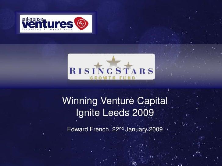 Winning Venture Capital  Ignite Leeds 2009 Edward French, 22nd January 2009
