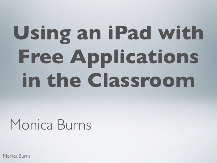 Using an iPad with    Free Applications     in the Classroom  Monica BurnsMonica Burns
