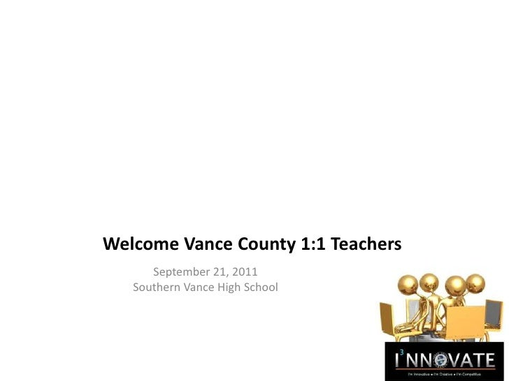 Welcome Vance County 1:1 Teachers<br />September 21, 2011<br />Southern Vance High School<br />