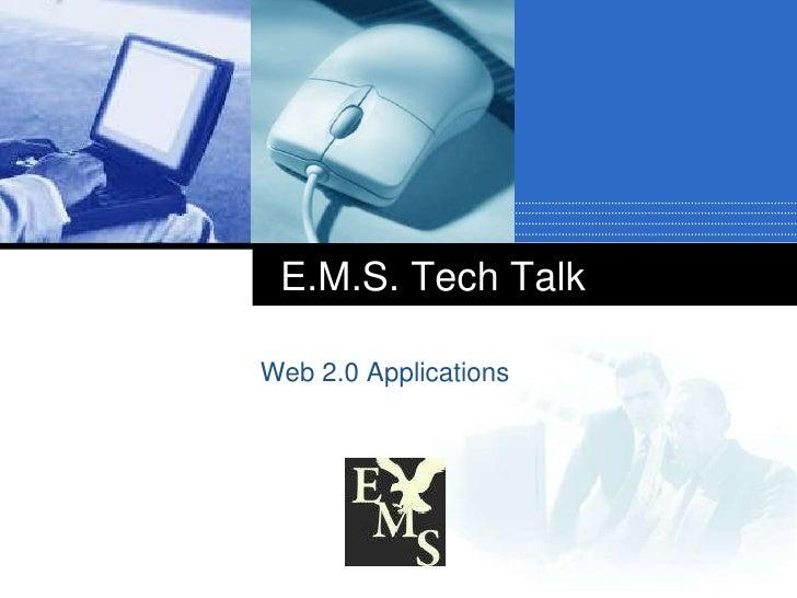 E.M.S. Tech Talk<br />Web 2.0 Applications<br />